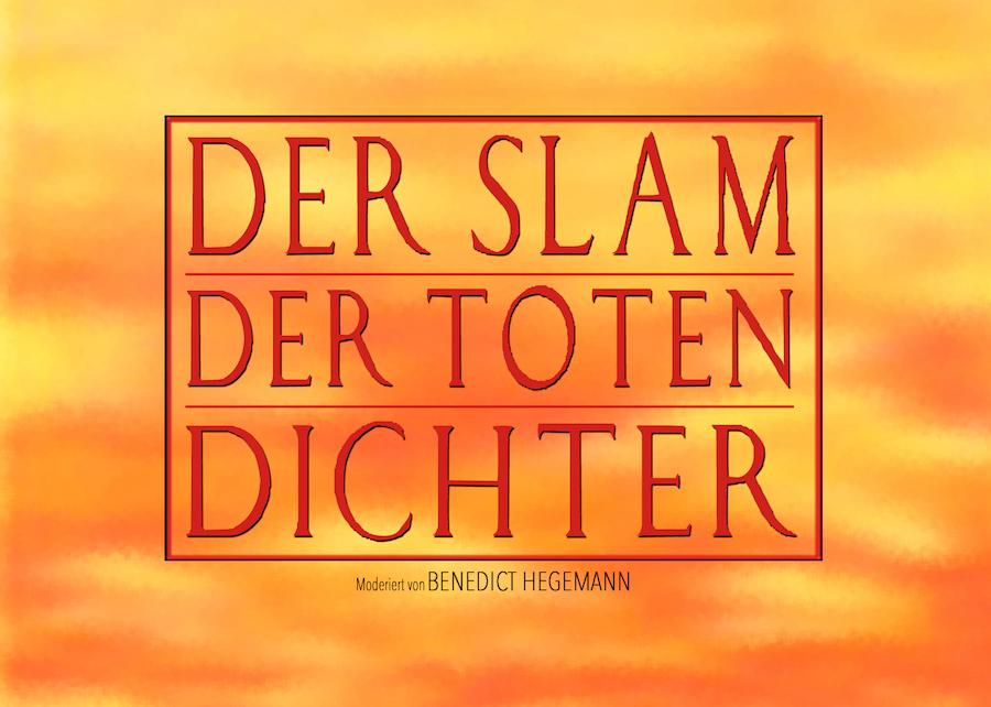 Der Slam der toten Dichter | Moderiert von Benedict Hegemann